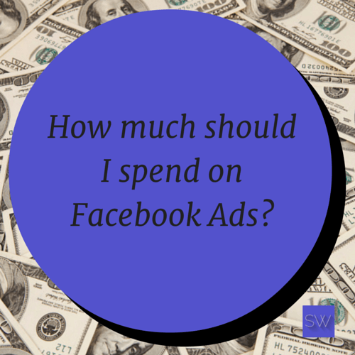 How much should I spend on Facebook ads