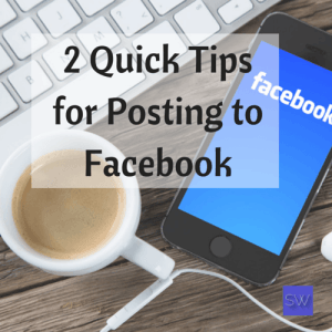 2 quick tips for posting to Facebook